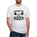 Dream big lift bigger Fitted T-Shirt