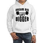 Dream big lift bigger Hooded Sweatshirt