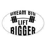 Dream big lift bigger Sticker (Oval)