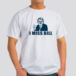 I Miss Bill Light T-Shirt