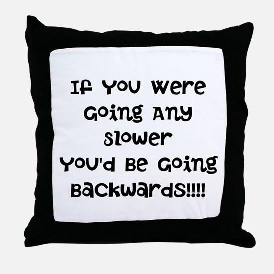 If You Were Going Any Slower Throw Pillow