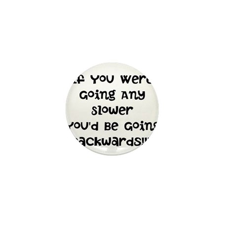If You Were Going Any Slower Mini Button (100 pack