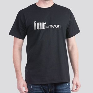 Fur Is Mean Dark T-Shirt