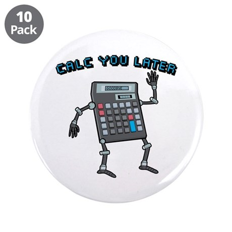 """Calc You Later 3.5"""" Button (10 pack)"""