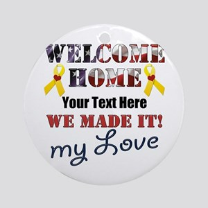 Personalize it- Welcome Home My Lov Round Ornament