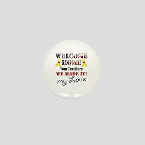 Personalize it- Welcome Home My Love Mini Button