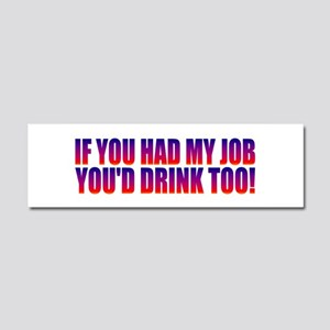You'd Drink Too! Car Magnet 10 x 3