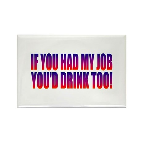 You'd Drink Too! Rectangle Magnet