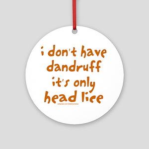 DANDRUFF/HEAD LICE Ornament (Round)
