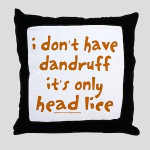 DANDRUFF/HEAD LICE Throw Pillow