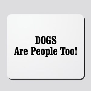 DOGS Are People Too! Mousepad