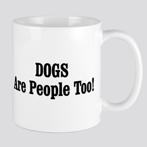 DOGS Are People Too! Mug