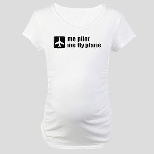 Me Pilot, Me Fly Plane Maternity T-Shirt