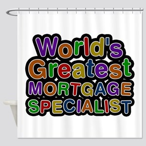 World's Greatest MORTGAGE SPECIALIST Shower Curtai