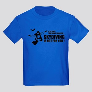 Skydiving is not for you ! Kids Dark T-Shirt