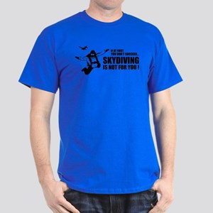 Skydiving is not for you ! Dark T-Shirt