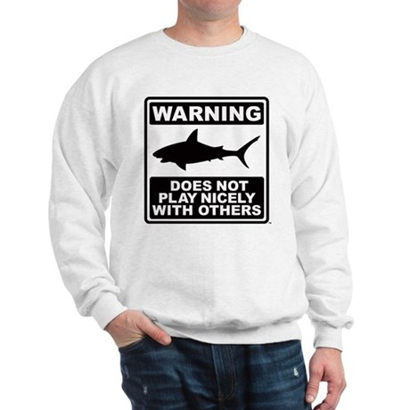 Shark Does Not Play Nicely Sweatshirt