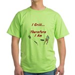 I Grill Therefore I Am... Green T-Shirt