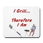 I Grill Therefore I Am... Mousepad