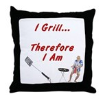 I Grill Therefore I Am... Throw Pillow