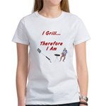 I Grill Therefore I Am... Women's T-Shirt