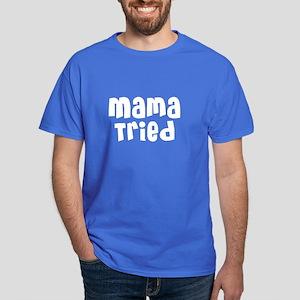 Mama Tried Dark T-Shirt