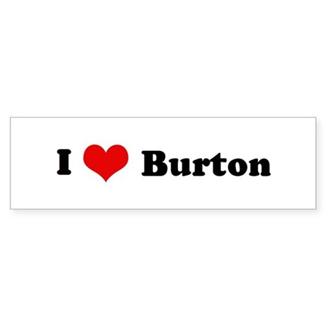 I Love Burton Bumper Sticker