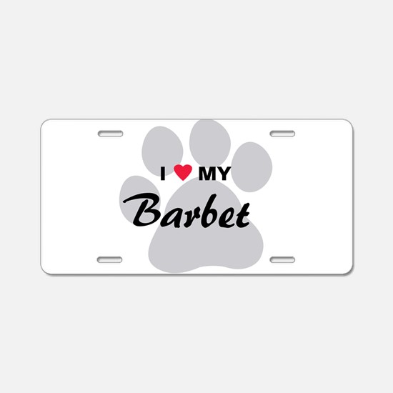 I Love My Barbet Aluminum License Plate