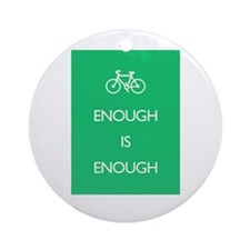 Enough Is Enough var Bike Ornament (Round)