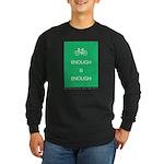 Enough Is Enough var Bike Long Sleeve Dark T-Shirt