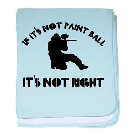 If it's not paint ball it's not right baby blanket