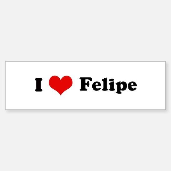 I Love Felipe Bumper Bumper Bumper Sticker