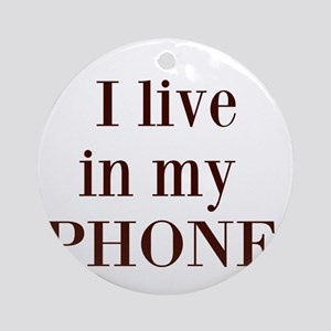 I live in my phone Ornament (Round)