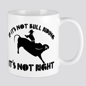 If it's not bull riding it's not right Mug