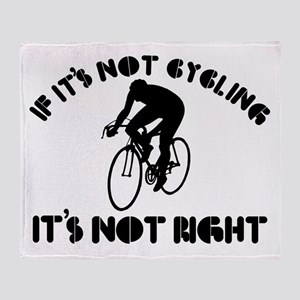 If it's not cycling it's not right Throw Blanket