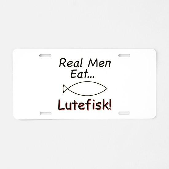 Real Men Eat Lutefisk Aluminum License Plate