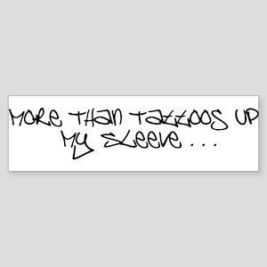 More than tattoos up my sleev Sticker (Bumper)