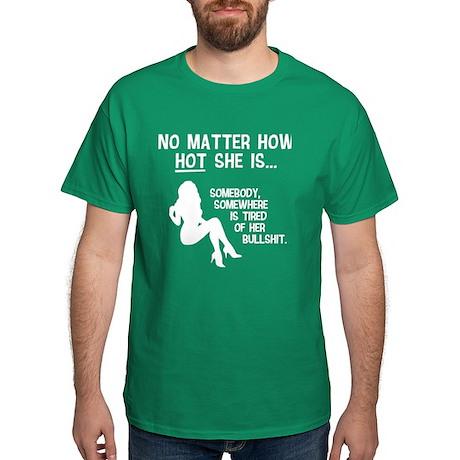 No Matter How HOT She Is... Dark T-Shirt