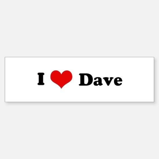 I Love Dave Bumper Bumper Bumper Sticker