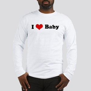 I Love Baby Long Sleeve T-Shirt