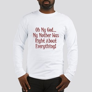 My Mother Was Right Long Sleeve T-Shirt
