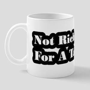 Not Rich Enough For A Tax Break Mug