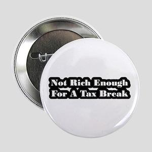 "Not Rich Enough For A Tax Break 2.25"" Button"