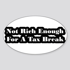 Not Rich Enough For A Tax Break Sticker (Oval)