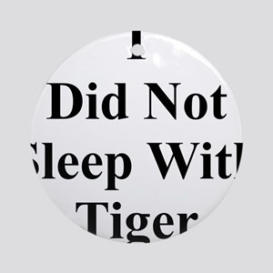 I Did Not Sleep With Tiger Ornament (Round)