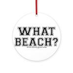 What Beach? Ornament (Round)
