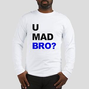 You Mad Bro? Long Sleeve T-Shirt