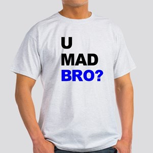 You Mad Bro? Light T-Shirt