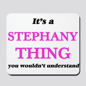 It's a Stephany thing, you wouldn&#3 Mousepad