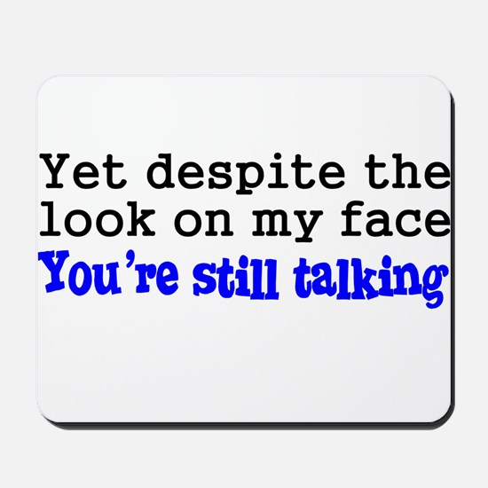 Why Are You Still Talking Mousepad